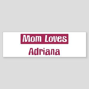 Mom Loves Adriana Bumper Sticker