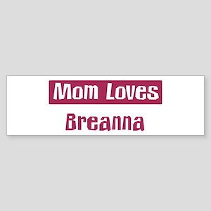 Mom Loves Breanna Bumper Sticker