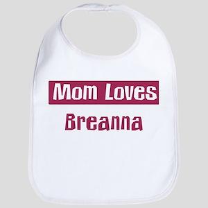 Mom Loves Breanna Bib