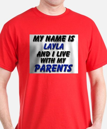 my name is layla and I live with my parents T-Shirt