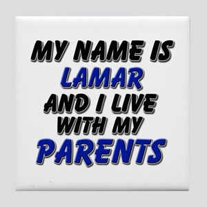 my name is lamar and I live with my parents Tile C