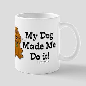 My Dog Made Me Do it! Mug