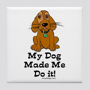 My Dog Made Me Do it! Tile Coaster