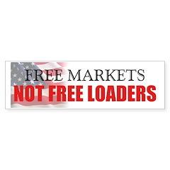Free Markets Not Free Loaders Bumper Sticker