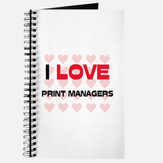 I LOVE PRINT MANAGERS Journal