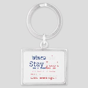 Wisconsin Stay Just a Little Bit Longer Keychains