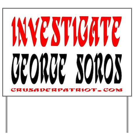INVESTIGATE GEORGE SOROS! Yard Sign