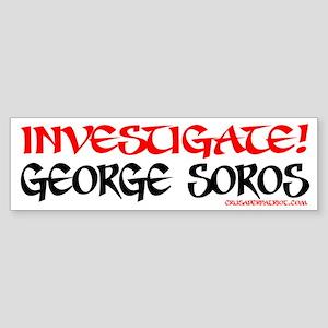 INVESTIGATE GEORGE SOROS! Bumper Sticker