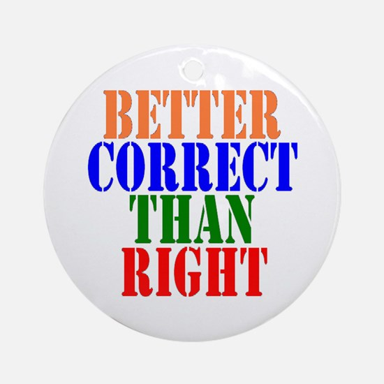 Better Correct Than Right Ornament (Round)