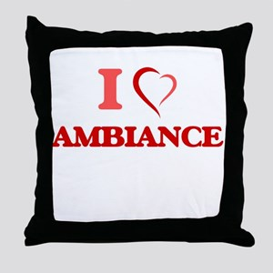 I Love Ambiance Throw Pillow