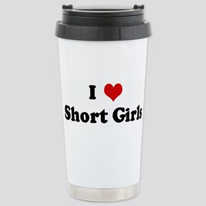 I Love Short Girls Stainless Steel Travel Mug
