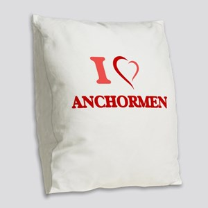 I Love Anchormen Burlap Throw Pillow