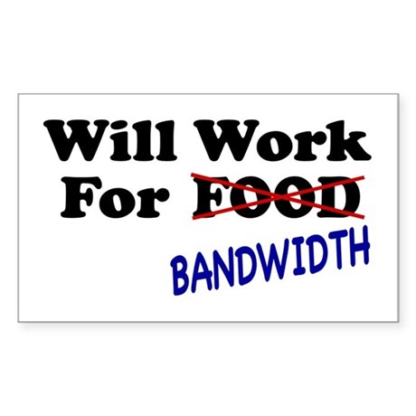 Will Work For Bandwidth Rectangle Sticker