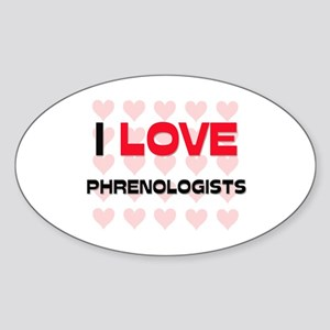 I LOVE PHRENOLOGISTS Oval Sticker