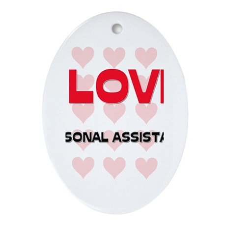 I LOVE PERSONAL ASSISTANTS Oval Ornament