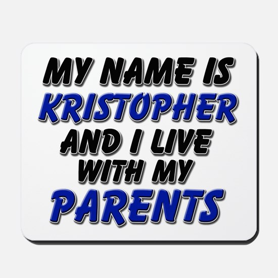 my name is kristopher and I live with my parents M