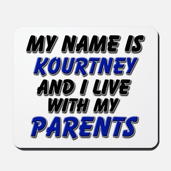 my name is kourtney and I live with my parents Mou