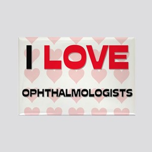 I LOVE OPHTHALMOLOGISTS Rectangle Magnet