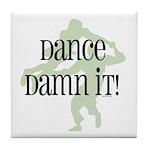 Dance Damn It! Tile Coaster