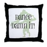 Dance Damn It! Throw Pillow