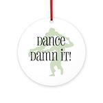 Dance Damn It! Ornament (Round)