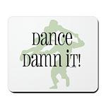 Dance Damn It! Mousepad