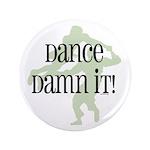 """Dance Damn It! 3.5"""" Button (100 pack)"""