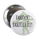 """Dance Damn It! 2.25"""" Button (10 pack)"""