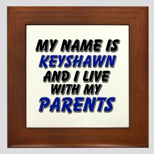 my name is keyshawn and I live with my parents Fra