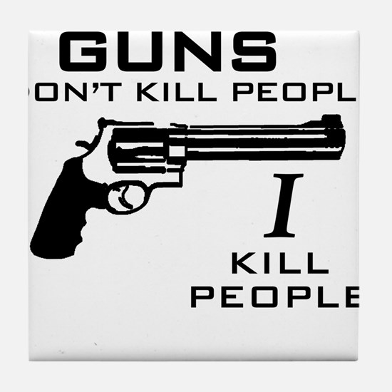 Guns Don't Kill People I Kill Tile Coaster