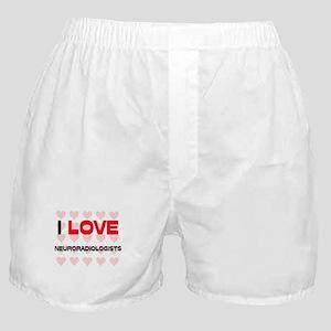 I LOVE NEURORADIOLOGISTS Boxer Shorts