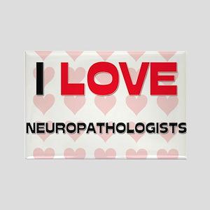I LOVE NEUROPATHOLOGISTS Rectangle Magnet