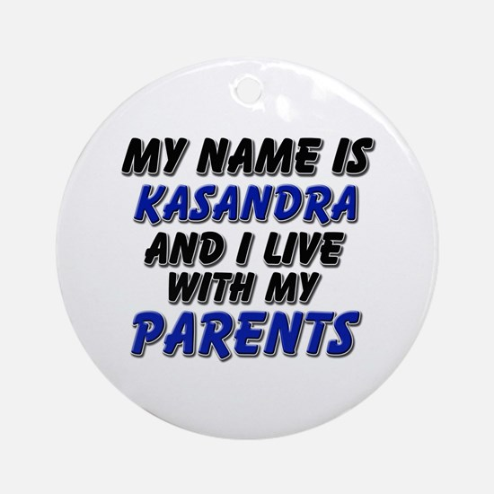 my name is kasandra and I live with my parents Orn