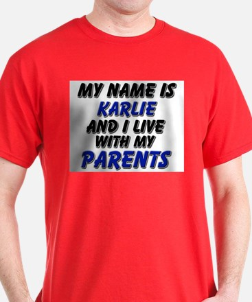 my name is karlie and I live with my parents T-Shirt