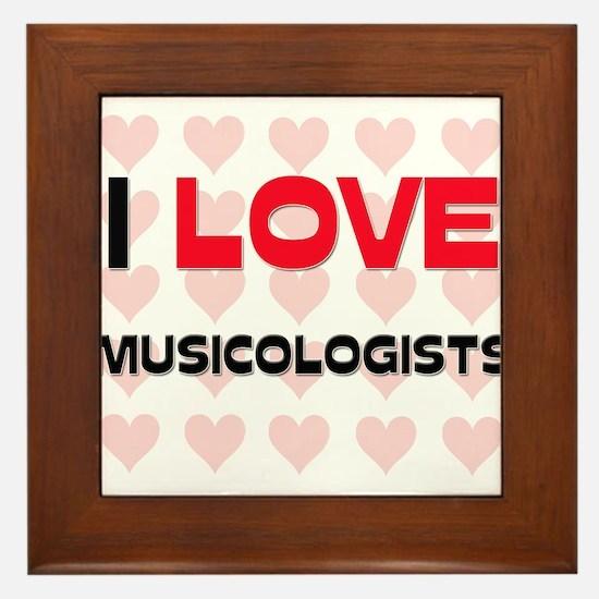 I LOVE MUSICOLOGISTS Framed Tile