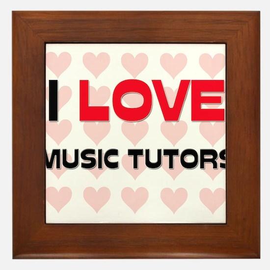 I LOVE MUSIC TUTORS Framed Tile