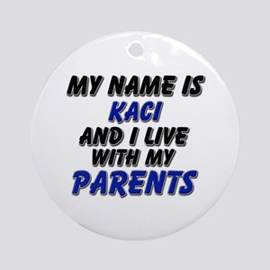 my name is kaci and I live with my parents Ornamen