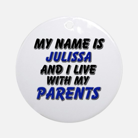 my name is julissa and I live with my parents Orna