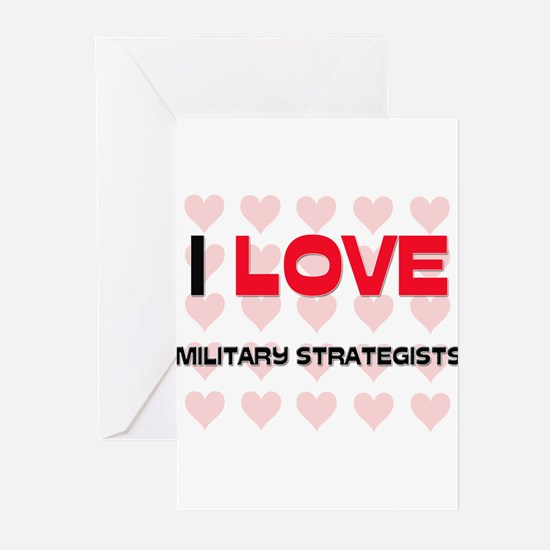 I LOVE MILITARY STRATEGISTS Greeting Cards (Pk of