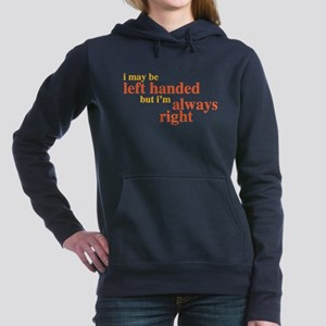 I may be left handed but Im always right Hoodie Sw
