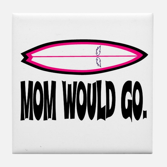 MOM WOULD GO. Tile Coaster