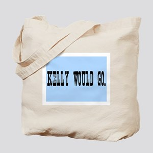 KELLY WOULD GO. Tote Bag