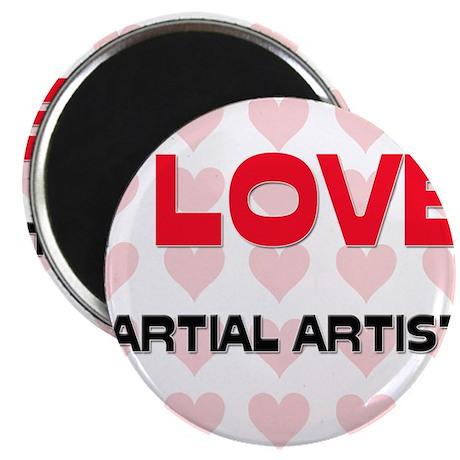 I LOVE MARTIAL ARTISTS Magnet