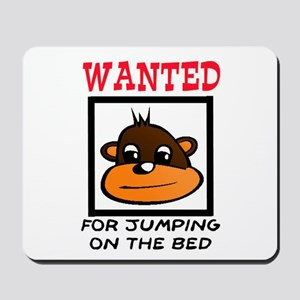 WANTED: JUMPING ON THE BED Mousepad