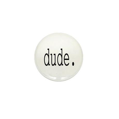 dude. Mini Button