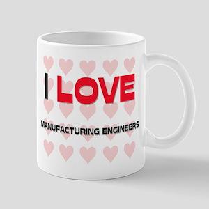 I LOVE MANUFACTURING ENGINEERS Mug