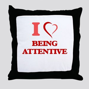 I Love Being Attentive Throw Pillow