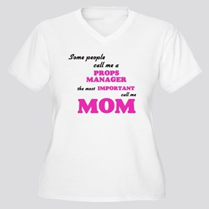 Some call me a Props Manager, th Plus Size T-Shirt