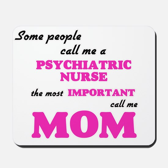Some call me a Psychiatric Nurse, the mo Mousepad
