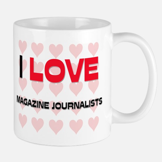 I LOVE MAGAZINE JOURNALISTS Mug